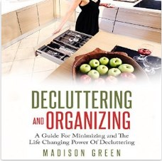 Decluttering and Organizing: A Guide for Minimizing and the Life Changing Power of Decluttering
